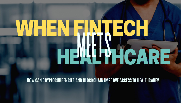 When Fintech Meets Healthcare: How can cryptocurrencies and blockchain improve access to healthcare?